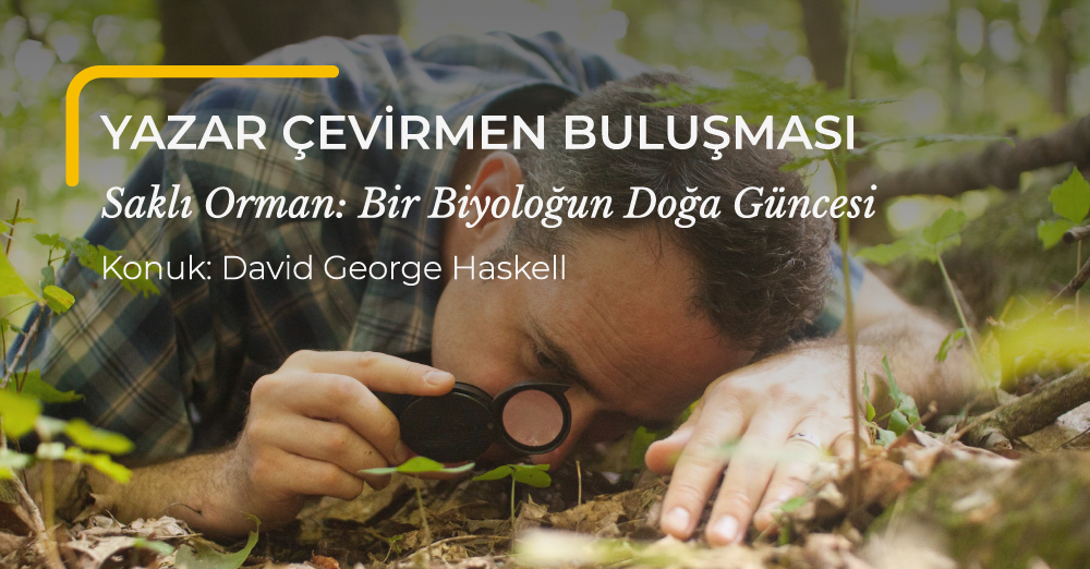 """Yazar Çevirmen Buluşması: """"Saklı Orman"""" – David George Haskell & İlknur Urkun Kelso"""